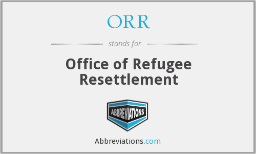 ORR - Office of Refugee Resettlement