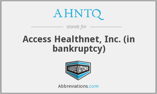 AHNTQ - Access Healthnet, Inc. (in bankruptcy)