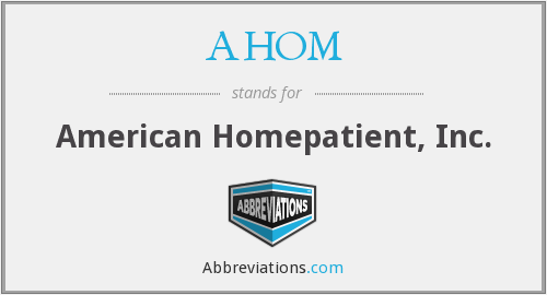 AHOM - American Homepatient, Inc.