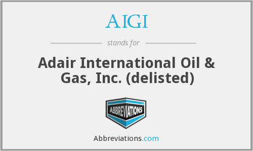 AIGI - Adair International Oil & Gas, Inc. (delisted)