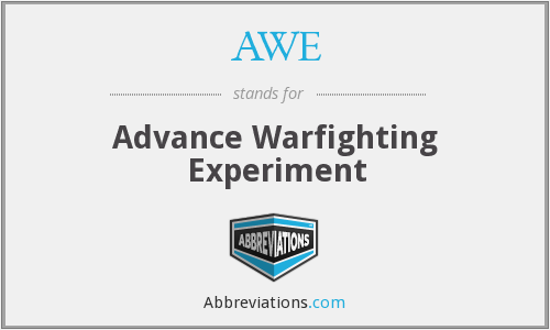 AWE - Advance Warfighting Experiment