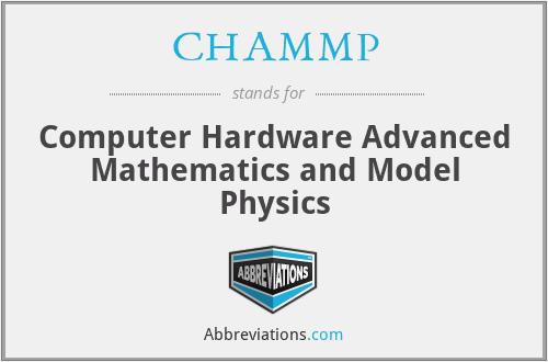 CHAMMP - Computer Hardware Advanced Mathematics and Model Physics