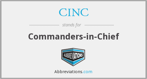 CINC - Commanders-in-Chief