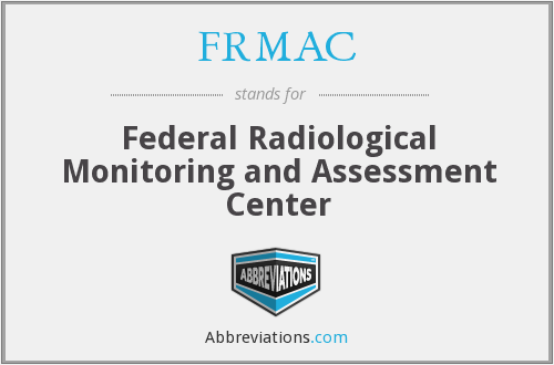 FRMAC - Federal Radiological Monitoring and Assessment Center