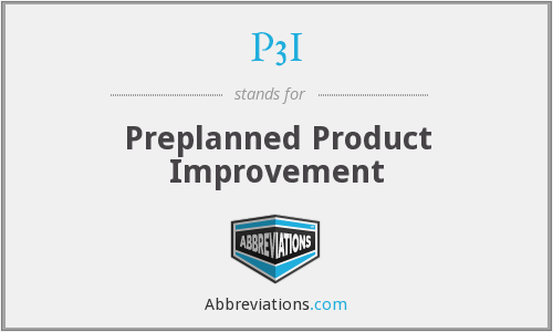 P3I - Preplanned Product Improvement