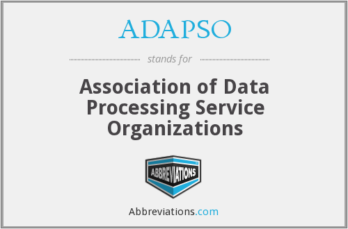 ADAPSO - Association of Data Processing Service Organizations