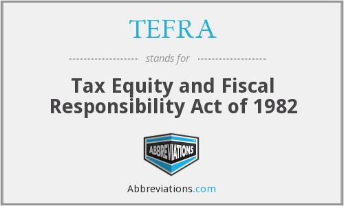 TEFRA - Tax Equity and Fiscal Responsibility Act of 1982