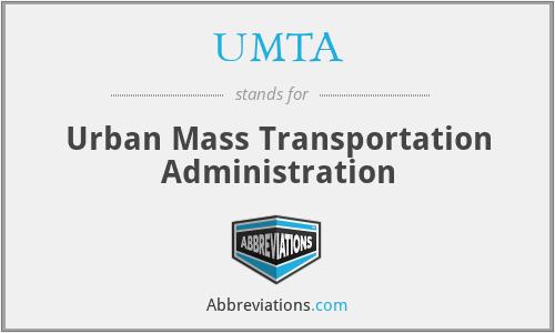 UMTA - Urban Mass Transportation Administration