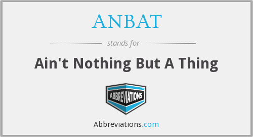 ANBAT - Ain't Nothing But A Thing