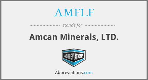 AMFLF - Amcan Minerals, LTD.