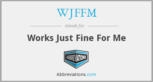 WJFFM - Works Just Fine For Me