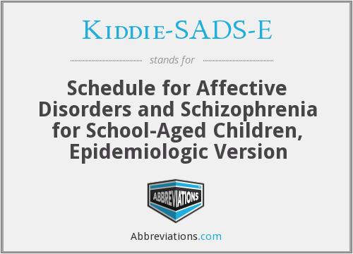 Kiddie-SADS-E - Schedule for Affective Disorders and Schizophrenia for School-Aged Children, Epidemiologic Version