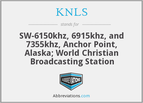 KNLS - SW-6150khz, 6915khz, and 7355khz, Anchor Point, Alaska; World Christian Broadcasting Station