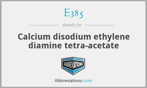 E385 - Calcium disodium ethylene diamine tetra-acetate
