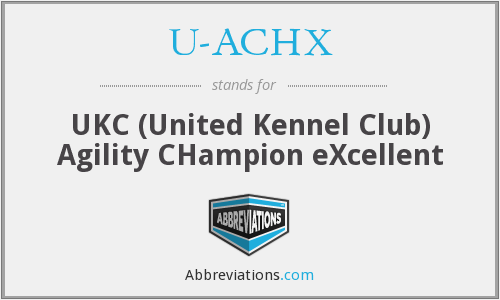U-ACHX - UKC (United Kennel Club) Agility CHampion eXcellent
