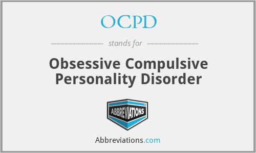 OCPD - Obsessive Compulsive Personality Disorder