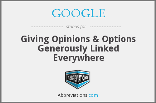 GOOGLE - Giving Opinions & Options Generously Linked Everywhere