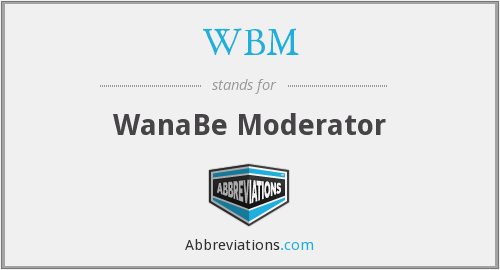 WBM - WanaBe Moderator
