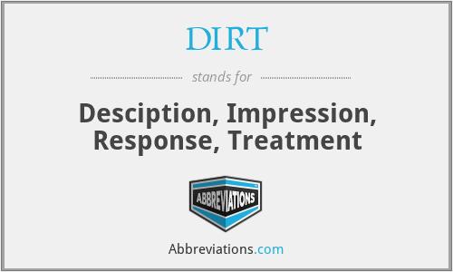 DIRT - Desciption, Impression, Response, Treatment