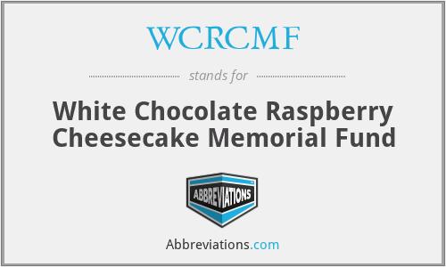 WCRCMF - White Chocolate Raspberry Cheesecake Memorial Fund
