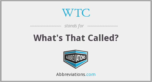 WTC - What's That Called?
