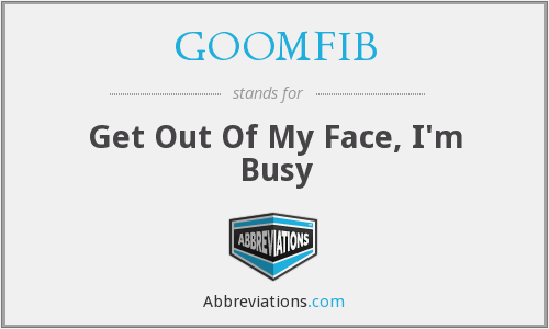 GOOMFIB - Get Out Of My Face, I'm Busy