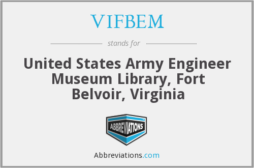 VIFBEM - United States Army Engineer Museum Library, Fort Belvoir, Virginia