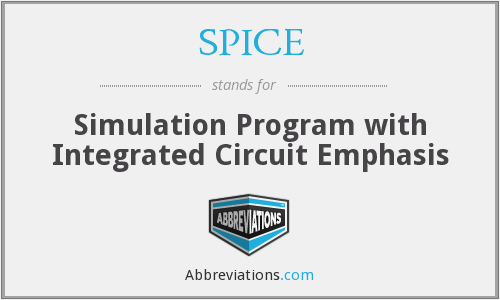 SPICE - Simulation Program with Integrated Circuit Emphasis