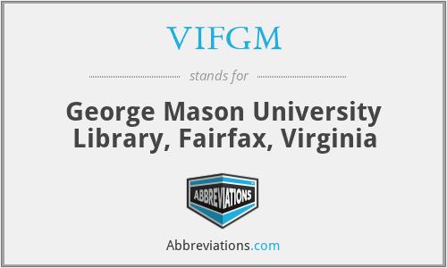 VIFGM - George Mason University Library, Fairfax, Virginia