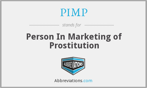 PIMP - Person In Marketing of Prostitution