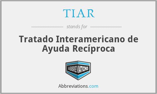 TIAR - Tratado Interamericano de Ayuda Recíproca