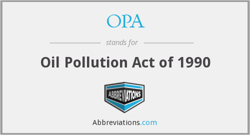 OPA - Oil Pollution Act of 1990