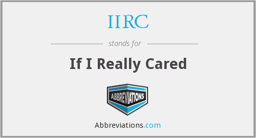 IIRC - If I Really Cared