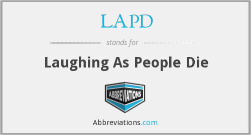 LAPD - Laughing As People Die