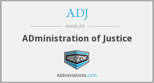 ADJ - ADministration of Justice