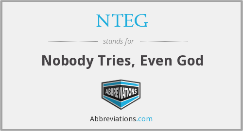NTEG - Nobody Tries, Even God