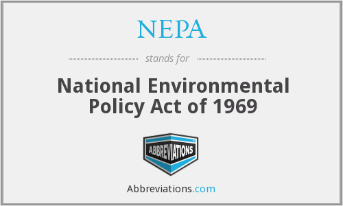 national environmental policy act nepa As the national environmental policy (not protection) act, nepa is not designed to protect all aspects of the environment, but to make sure that the decisions made by federal agencies are environmentally sound it is not supposed simply to generate environmental documents.