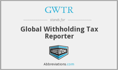 GWTR - Global Withholding Tax Reporter