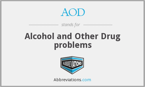 AOD - Alcohol and Other Drug problems