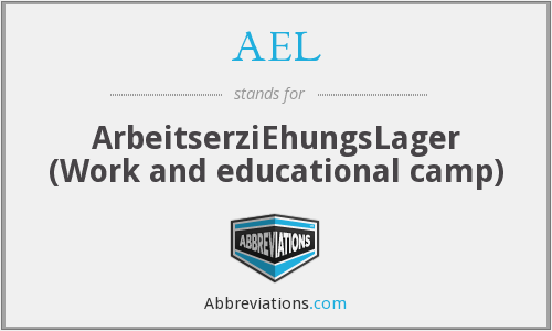 AEL - ArbeitserziEhungsLager (Work and educational camp)