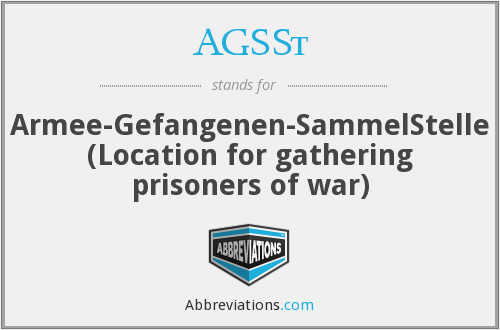 AGSSt - Armee-Gefangenen-SammelStelle (Location for gathering prisoners of war)