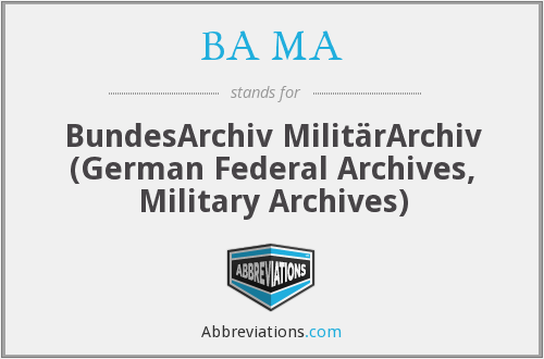 BA MA - BundesArchiv MilitärArchiv (German Federal Archives, Military Archives)