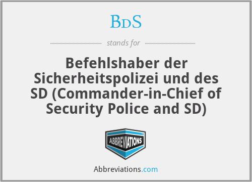 BdS - Befehlshaber der Sicherheitspolizei und des SD (Commander-in-Chief of Security Police and SD)