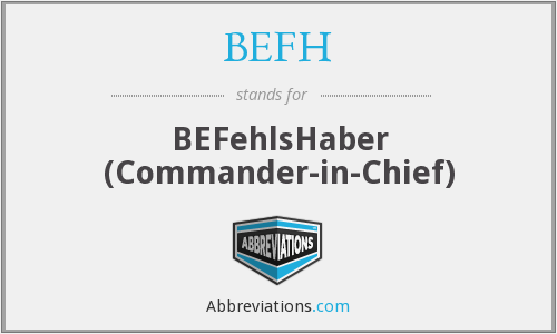 BEFH - BEFehlsHaber (Commander-in-Chief)