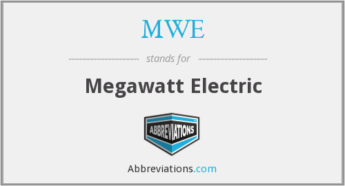 MWE - Megawatt Electric