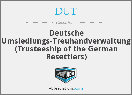 DUT - Deutsche Umsiedlungs-Treuhandverwaltung (Trusteeship of the German Resettlers)