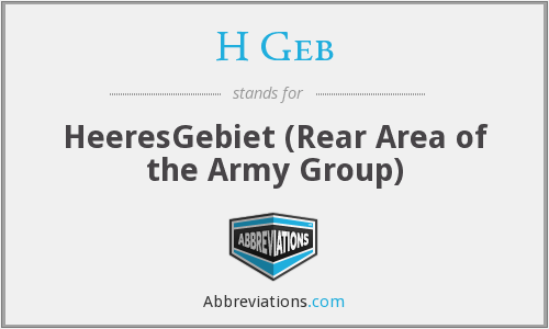H Geb - HeeresGebiet (Rear Area of the Army Group)