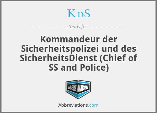 KdS - Kommandeur der Sicherheitspolizei und des SicherheitsDienst (Chief of SS and Police)