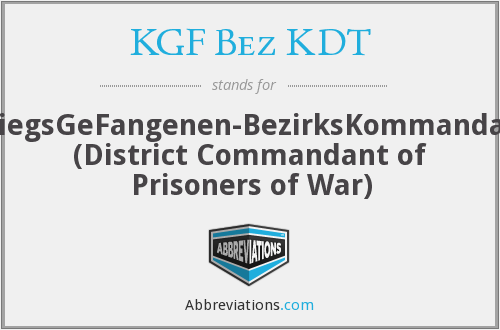 KGF Bez KDT - KriegsGeFangenen-BezirksKommandant (District Commandant of Prisoners of War)