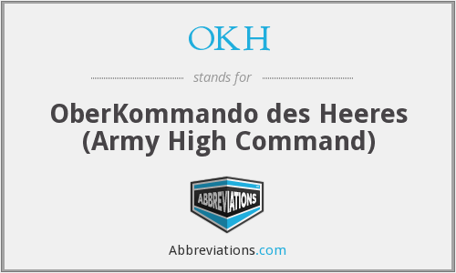 OKH - OberKommando des Heeres (Army High Command)
